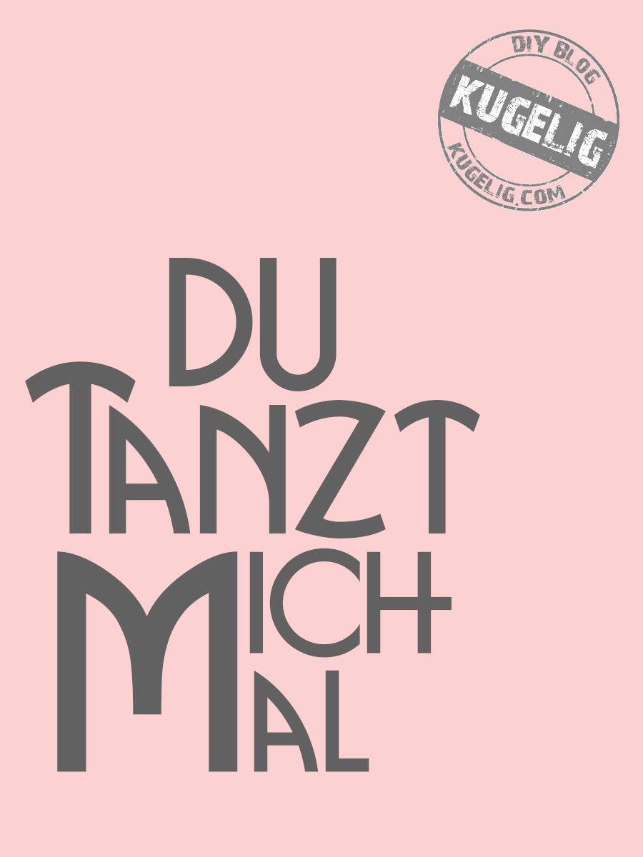 Du-tanzt-mich-mal ist Plotter-Freebie & Free-Printable für Tanzmuffel & Tanzbegeisterte, für Menschen mit Aussage & und gegen Menschen ohne Aussage... passt also eigentlich immer!