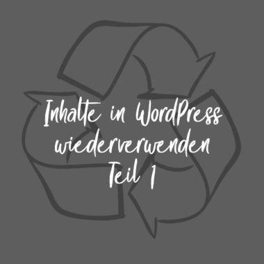 Inhalte in WordPress wiederverwenden